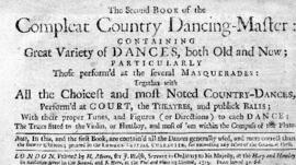 The Second Book of the Compleat Country Dancing Master: containing Great Variety of Dances, both Old and New; particularly Those perform'd at the several Masquerades: Together with All the Choicest and most Noted Country-Dances, ?