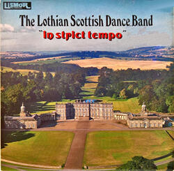 "The Lothian Scottish Dance Band  ""in Strict Tempo"""