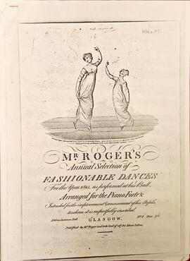 "Mr Roger's Annual Selection of Fashionable Dances For the Year 1815. ""As performed at his Ball, Arranged for the Piano Forte & Intended for the improvement & amusement of his Pupils, to whom it is respectfully inscribed"""